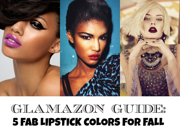 Glamazon Guide: 5 Fab Lipstick Colors for Fall